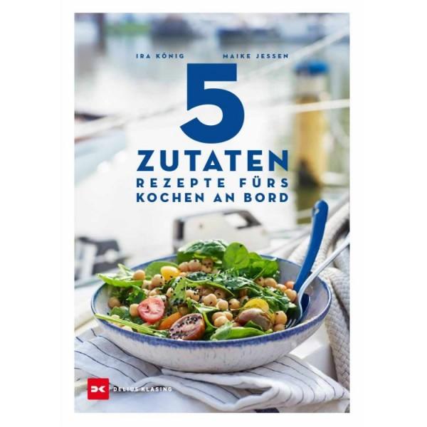 5 Zutaten Rezepte fürs Kochen an Bord / König, Jessen